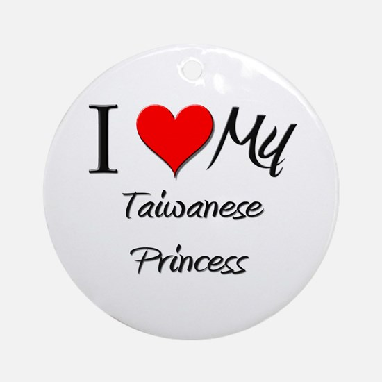 I Love My Taiwanese Princess Ornament (Round)
