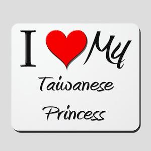 I Love My Taiwanese Princess Mousepad