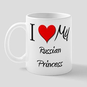 I Love My Russian Princess Mug