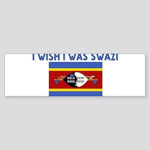 I WISH I WAS SWAZI Bumper Sticker