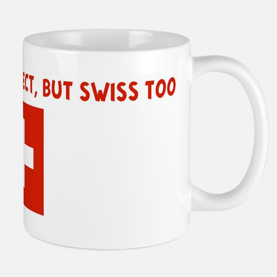 NOT ONLY AM I PERFECT BUT SWI Mug