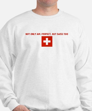NOT ONLY AM I PERFECT BUT SWI Sweatshirt