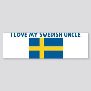 I LOVE MY SWEDISH UNCLE Bumper Sticker