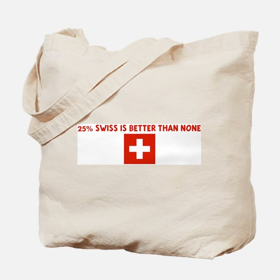 25 PERCENT SWISS IS BETTER TH Tote Bag