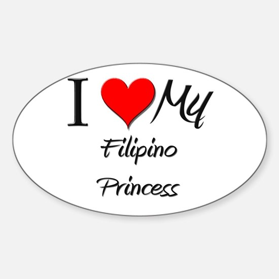 I Love My Filipino Princess Oval Decal