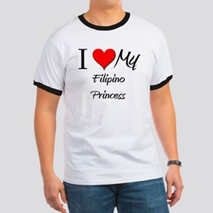 I Love My Filipino Princess Ringer T