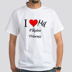 I Love My Filipino Princess White T-Shirt