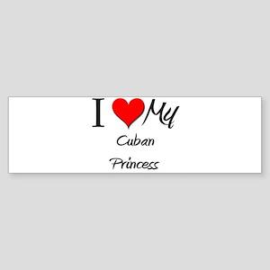 I Love My Cuban Princess Bumper Sticker