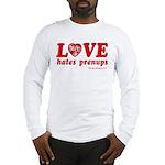 Love Hates Prenups Long Sleeve T-Shirt