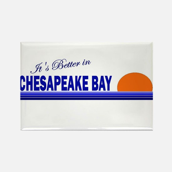 Its Better in Chesapeake Bay Rectangle Magnet
