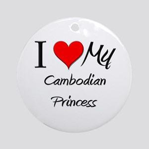 I Love My Cambodian Princess Ornament (Round)