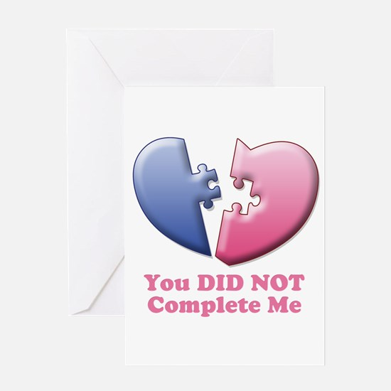 You DID NOT Complete Me Greeting Card