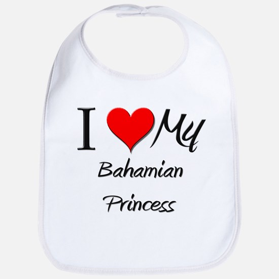 I Love My Bahamian Princess Bib