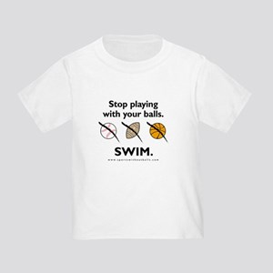 Stop playing with your balls. SWIM. T-Shirt
