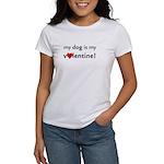 My Dog Is My Valentine! Women's T-Shirt