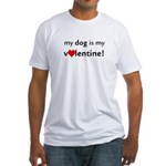 My Dog Is My Valentine! Fitted T-Shirt