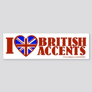 I love British Accents Bumper Sticker