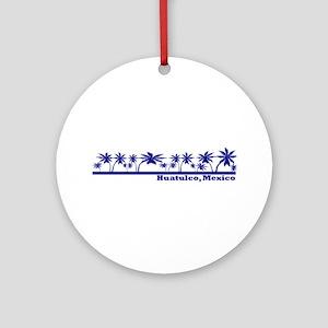 Huatulco, Mexico Ornament (Round)