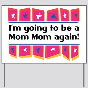 I'm Going to be a MomMom Again! Yard Sign