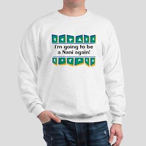 I'm Going to be a Nani Again! Sweatshirt