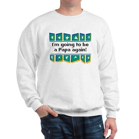 I'm Going to be a Papa Again! Sweatshirt