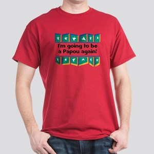 I'm Going to be a Papou Again! Dark T-Shirt