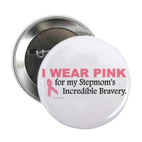 "Pink For My Stepmom's Bravery 1 2.25"" Button (100"