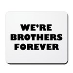 We're We Are Brothers Forever Mousepad