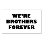 We're We Are Brothers Forever Sticker (Rectangular
