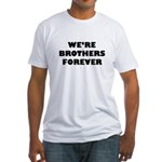 We're We Are Brothers Forever Fitted T-Shirt