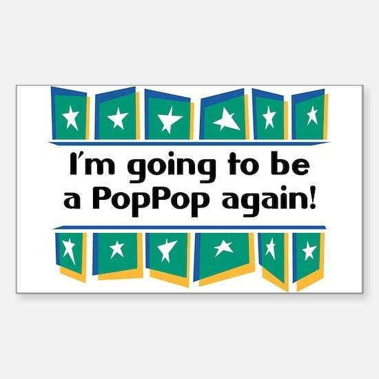 I'm Going to be a PopPop Again! Sticker (Rectangul