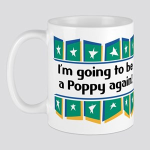 I'm Going to be a Poppy Again! Mug