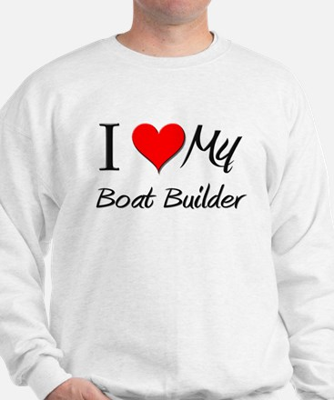 I Heart My Boat Builder Sweatshirt