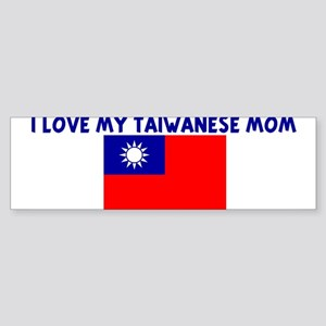 I LOVE MY TAIWANESE MOM Bumper Sticker