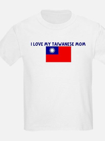 I LOVE MY TAIWANESE MOM T-Shirt