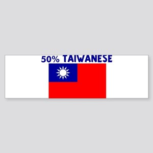 50 PERCENT TAIWANESE Bumper Sticker