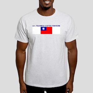 50 PERCENT TAIWANESE IS BETTE Light T-Shirt