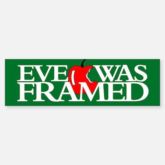 EVE WAS FRAMED Bumper Bumper Bumper Sticker