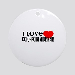 I Love colorpoint shorthair Round Ornament