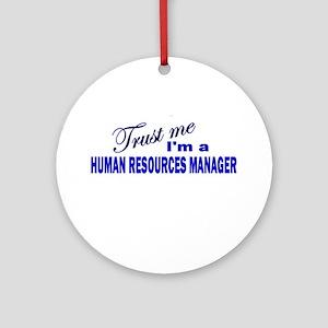 Trust Me I'm A Human Resource Ornament (Round)
