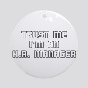 Trust Me I'm An H.R. Manager Ornament (Round)