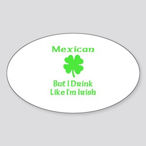 Mexican, But I Drink Like I'm Oval Sticker