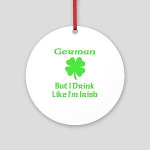 German, But I Drink Like I'm Ornament (Round)