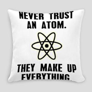 Never Trust An Atom Everyday Pillow