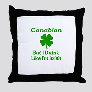 Canadian, But I Drink Like I' Throw Pillow