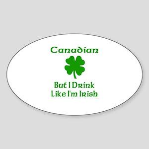 Canadian, But I Drink Like I' Oval Sticker