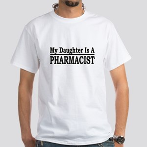 """My Daughter Is A Pharmacist"" White T-Shirt"