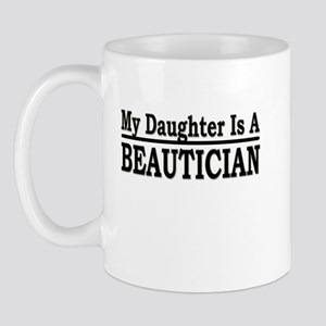 """""""My Daughter Is A Beautician"""" Mug"""