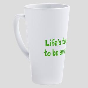 Life's too short to be an asshole 17 oz Latte Mug