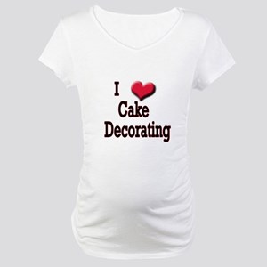 I Love (Heart) Cake Decoratin Maternity T-Shirt